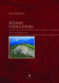 Copertina del libro «AITHALE. L'ISOLA D'ELBA» di Laura Pagliantini ISBN 978-88-7228-875-7