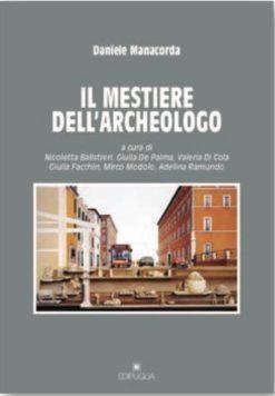 Copertina del libro «IL MESTIERE DELL'ARCHEOLOGO» di Daniele Manacorda ISBN 9788872289099